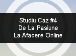 Studiu De Caz #4 – De La Pasiune La Afacere Online. Domeniul: Fotografie.