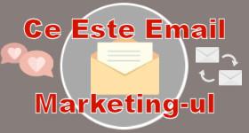 Ce Este E-Mail Marketingul